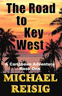 The Road To Key West - Laugh Out Loud Humor and High Adventure, by Michael Reisig