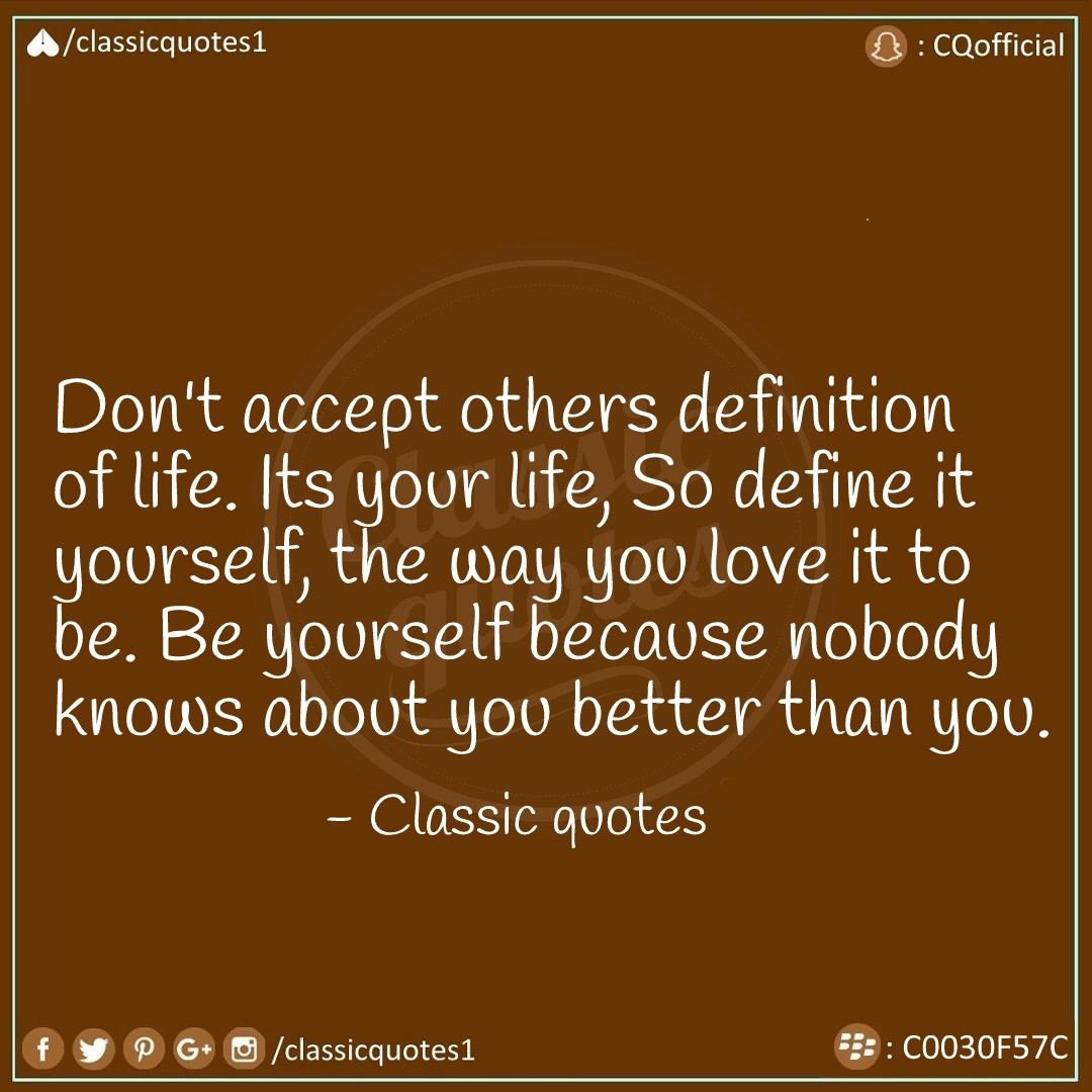 Define Love Quotes Classic Quotes Don't Accept Others Definition Of Life Its Your
