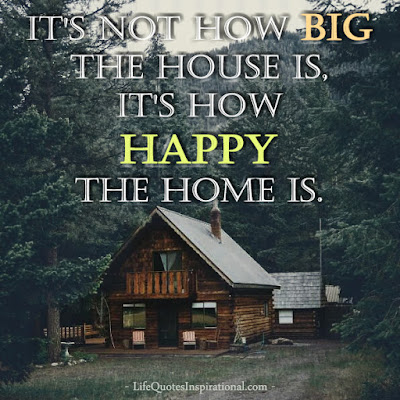 it's not how big the House Is, it's how happy the home is, lifequotesinspirational quotes about life inspiration motivation