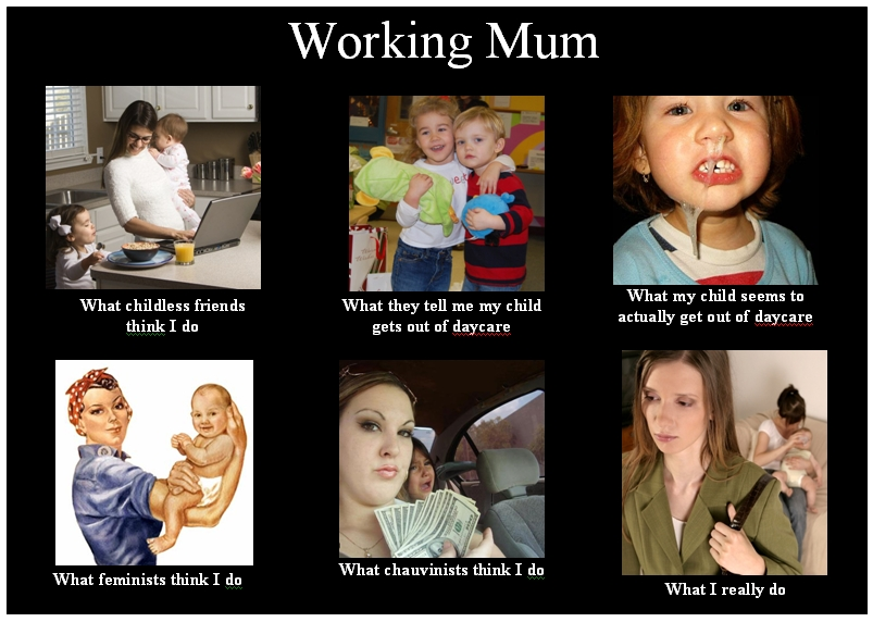 Funny Memes For Mums : Gullible new parent what i really do for working mums