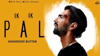 Ik Ik Pal Song Lyrics | Maninder Buttar | Punjabi Song |