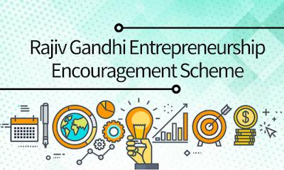 Rajiv Gandhi Entrepreneurship Encouragement Scheme