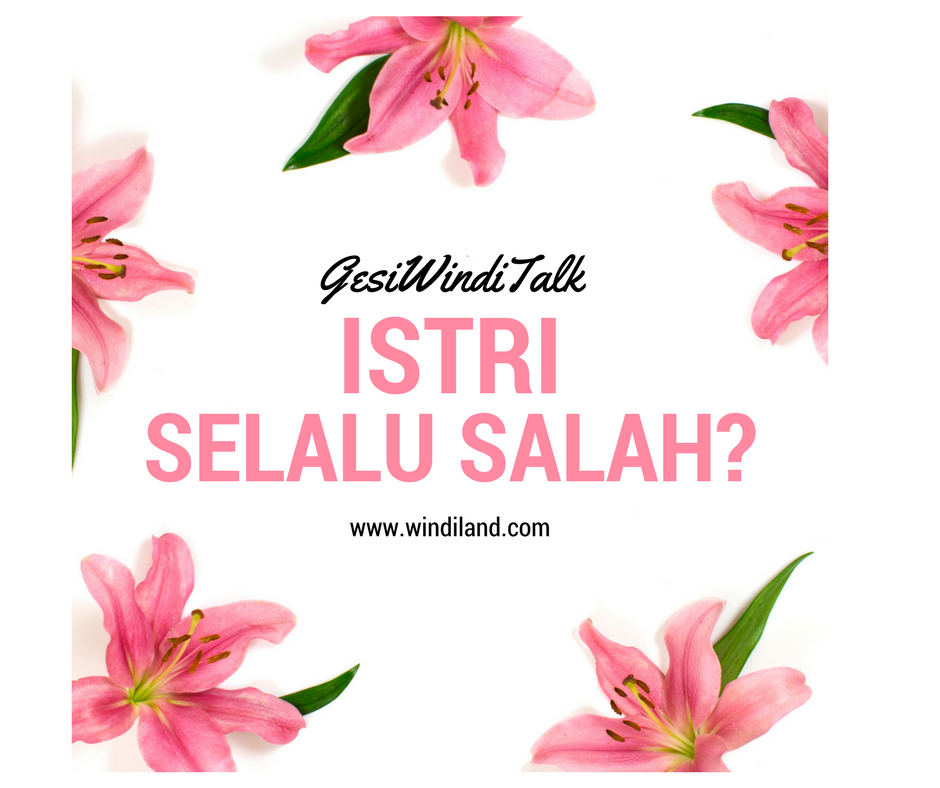 Istri Selalu Salah Windiland I Parenting Blogger