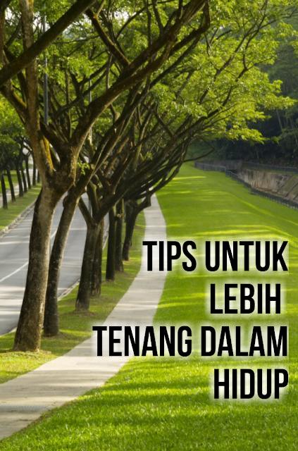 3 Tips Untuk Lebih Tenang Dalam Hidup