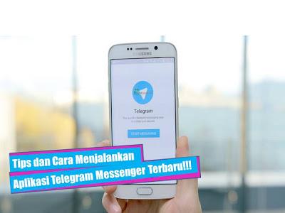 Tips dan Cara Menjalankan Aplikasi Telegram Messenger Terbaru