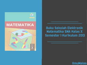 Buku Sekolah Elektronik Matematika SMA Kelas X Semester 1 Kurikulum 2013