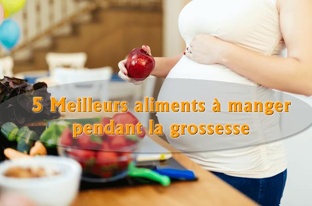 5 Meilleurs aliments à manger pendant la grossesse