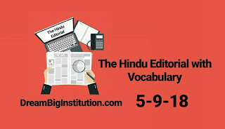The Hindu Editorial With Important Vocabulary(5-9-18)- Dream Big Institution
