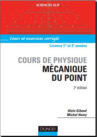 Cours de physique : Mécanique du point, Cours et exercices corrigés - Licence 1ère et 2e années