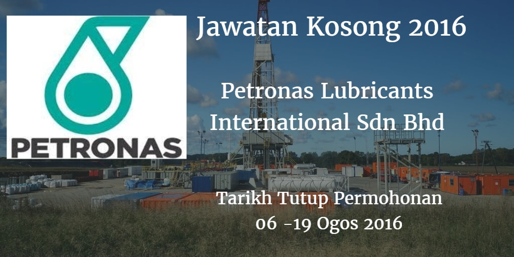 Jawatan Kosong Petronas Lubricants International Sdn Bhd 06 - 19 Ogos 2016