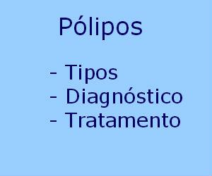 Pólipo tipos aurais cervicais cólon nasais estômago uterinos biópsia diagnóstico tratamento