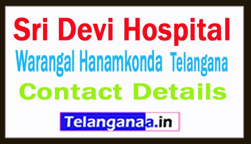 Sri Devi Hospital Hanamkonda Telangana