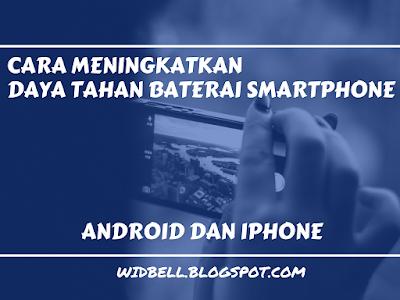 Cara Meningkatkan Daya Tahan Baterai Smartphone Android Dan Iphone