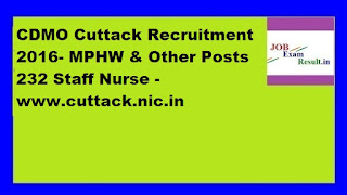 CDMO Cuttack Recruitment 2016- MPHW & Other Posts 232 Staff Nurse -www.cuttack.nic.in