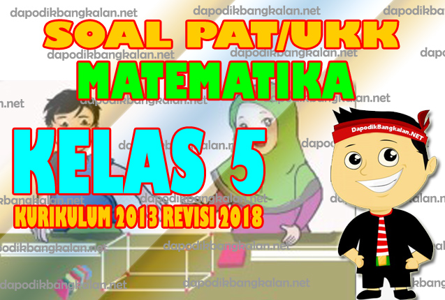 Soal UKK/PAT Matematika Kelas 5 SD Kurikulum 2013 Revisi 2018 + Kunci Jawaban