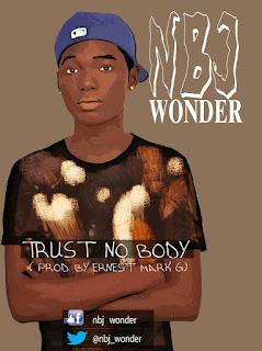Trending Music: NBJ Wonder - Trust Nobody | @Nbj_Wonder