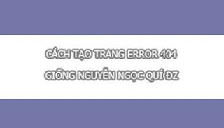 """Cách Tạo Trang Báo Lỗi """"Error 404"""" Giống Quí Đz Cực Ngầu Và Độc"""