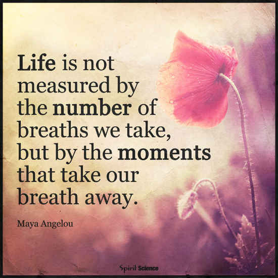 Life Is Not Measured By The Number Of Breaths We Take But By The