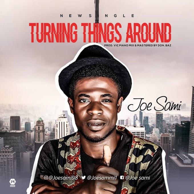 NEW SONG ALERT.. TURNING THINGS AROUND_BY JOE SAMI