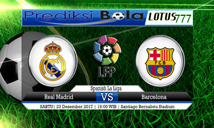 PREDIKSI SKOR Real Madrid vs Barcelona 23 Desember 2017
