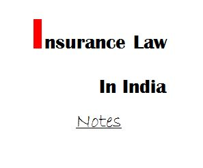 Insurance law in India - notes - LIMITED UNLIMITED