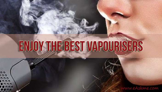 Enjoy the Best Vapourisers: eAskme