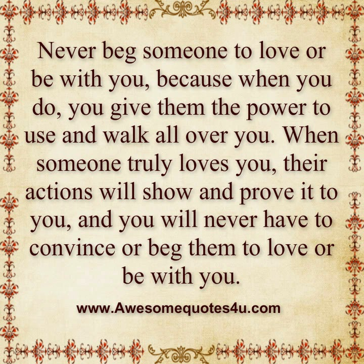 Awesome Quotes Never Beg Someone To Love Or Be With You