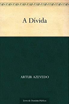 A Dívida - Artur Azevedo
