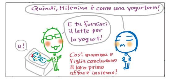 Quindi, Milenina è come una yogurteria! E tu fornisci il latte per lo yogurt! Così mamma e figlia concludono il loro primo affare insieme!