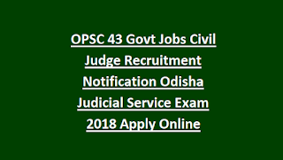 OPSC 43 Govt Jobs Civil Judge Recruitment Notification Odisha Judicial Service Exam 2018 Apply Online