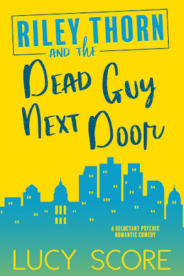 New Release: Riley Thorn and the Dead Guy Next Door by Lucy Score