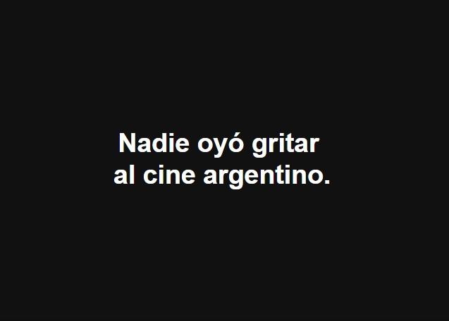 Nadie oyó gritar al cine argentino