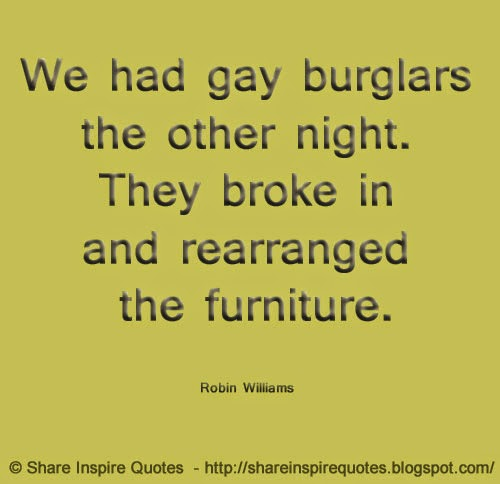 We had gay burglars the other night