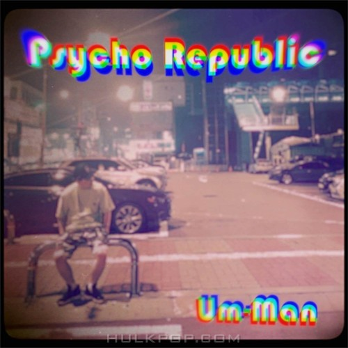Um Man – Psycho Republic – Single