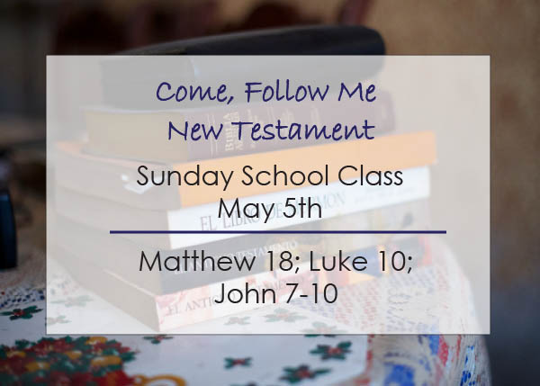 Come, Follow Me New Testament Sunday School Class Reminder May 5th