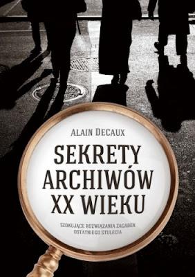 Sekrety archiwów XX wieku - Alain Decaux