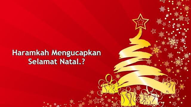 Haramkah Mengucapkan Selamat Natal.?