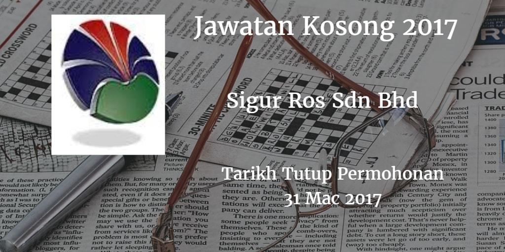 Jawatan Kosong Sigur Ros Sdn Bhd 31 Mac 2017