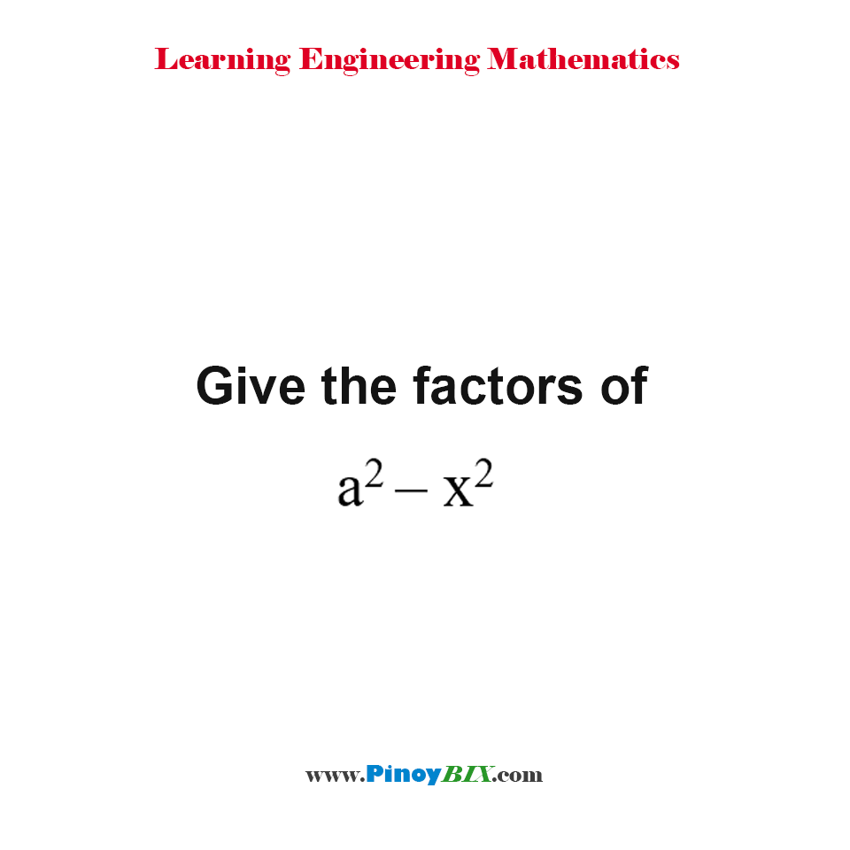 Give the factors of a^2 – x^2