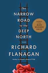 The Narrow Road to the Deep North: A Novel by Richard Flanagan.