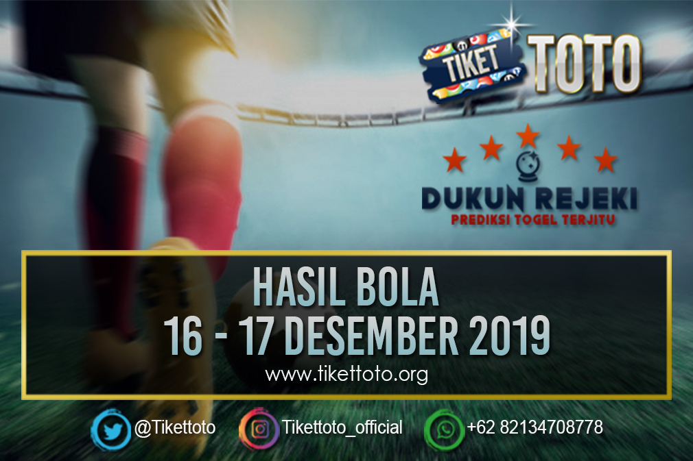 HASIL BOLA TANGGAL 16 – 17 DESEMBER 2019