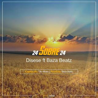 Disese Feat. Baza Beatz - 24 Sobre 24  (Prod By BazaBeatz)