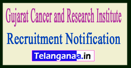 Gujarat Cancer and Research Institute GCRI Recruitment Notification