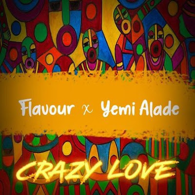 Music: Flavour ft Yemi Alade - Crazy Love (Mp3 Download)