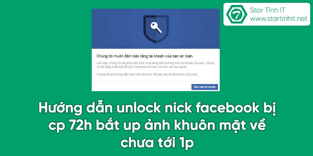 Hướng dẫn unlock nick facebook bị cp 72h bắt up ảnh khuôn mặt về chưa tới 1p