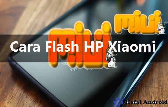 4 Cara Flash HP Xiaomi Dengan & Tanpa PC Lengkap!