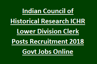 Indian Council of Historical Research ICHR Lower Division Clerk Posts Recruitment Notification 2018 Govt Jobs Online