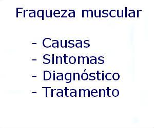 Fraqueza muscular causas sintomas diagnóstico tratamento prevenção riscos complicações