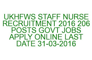 UKHFWS STAFF NURSE RECRUITMENT 2016 206 POSTS GOVT JOBS APPLY ONLINE LAST DATE 31-03-2016