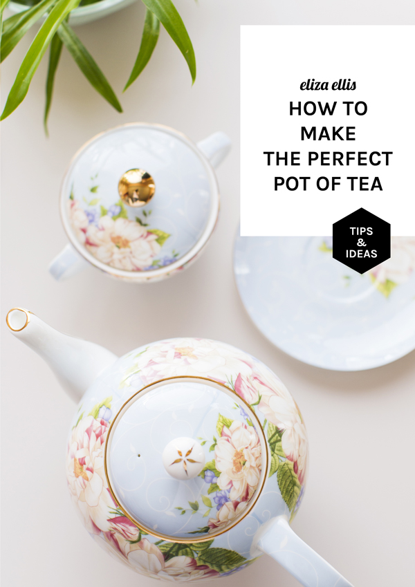 How to Make the Perfect Pot of Tea - a quick and easy tutorial on making beautiful tea - a must read if you're hosting an afternoon tea - by Eliza Ellis